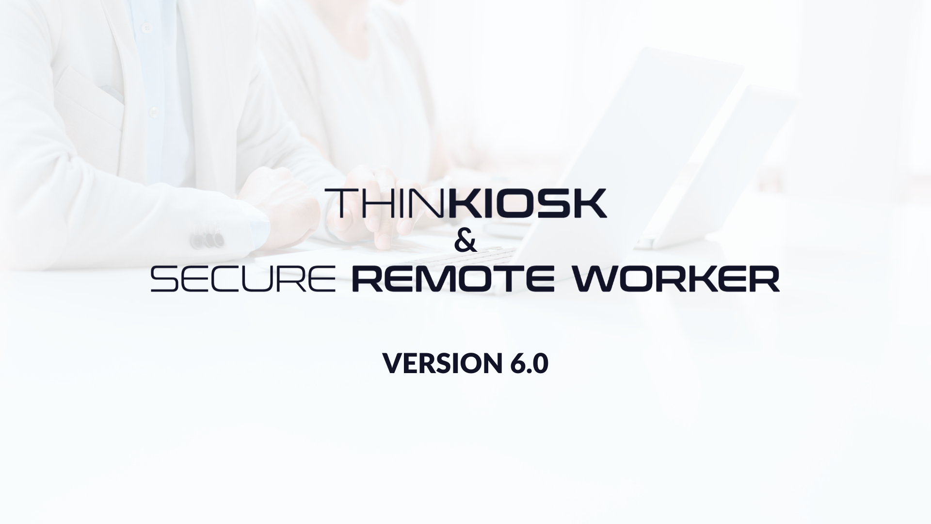 ThinKiosk and Secure Remote Worker 6.0 Available