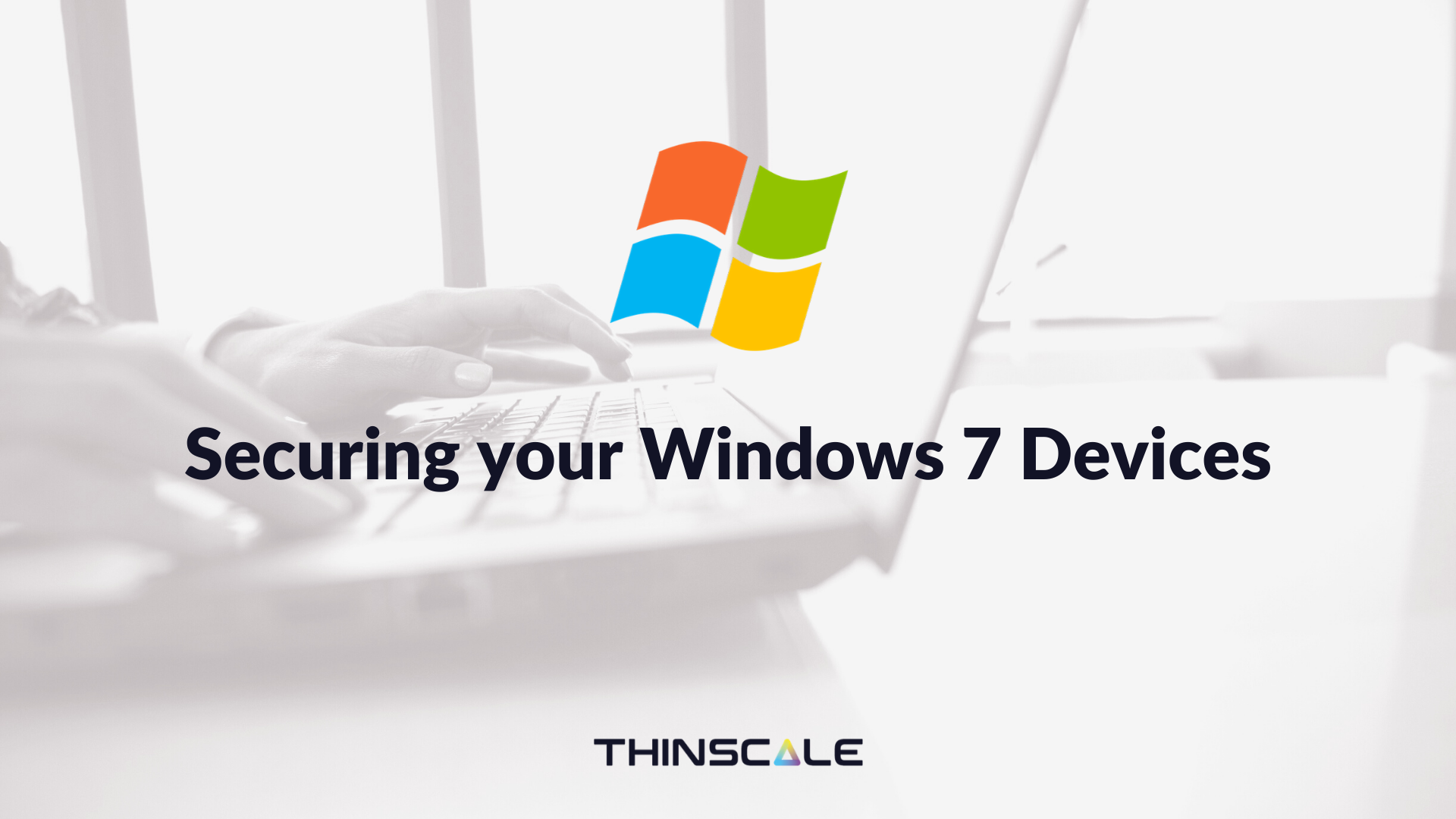 Securing your Windows 7 Devices