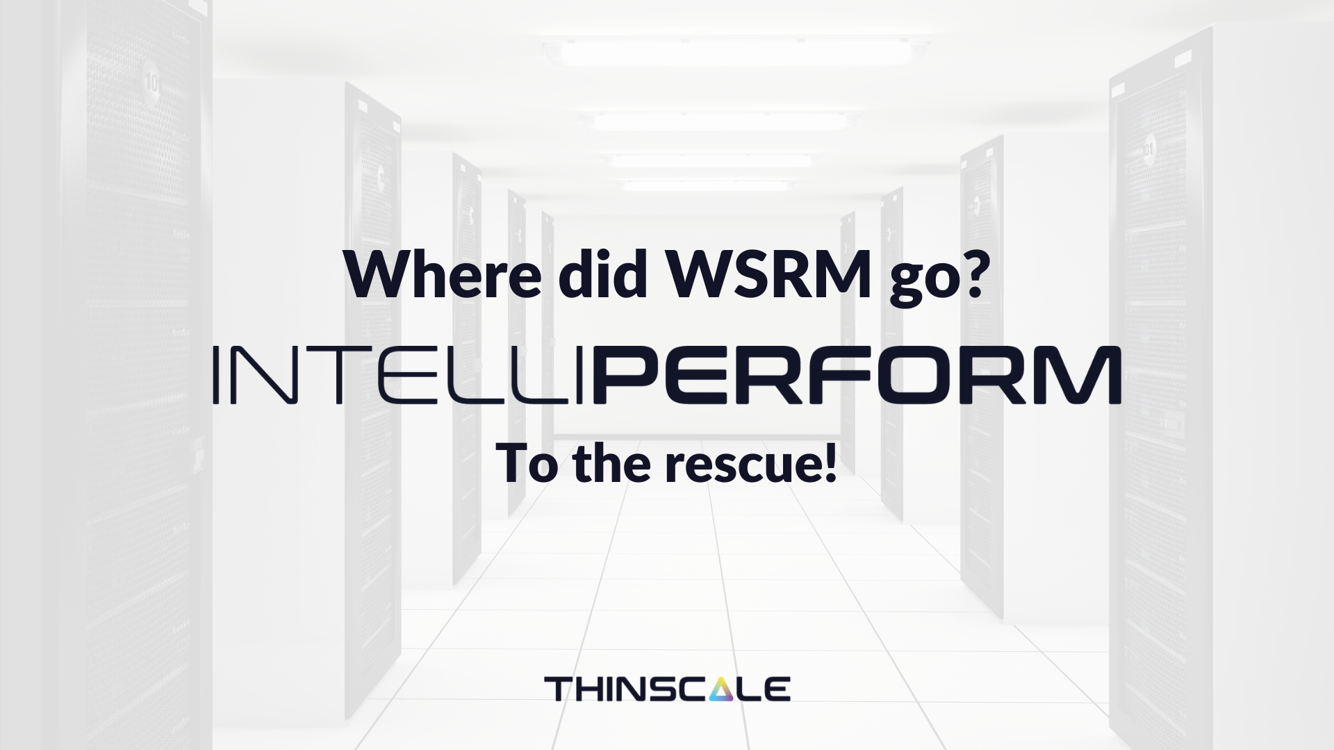 IntelliPerform: Filling the gap WSRM left behind